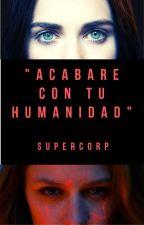 """ACABARE CON TU HUMANIDAD"" (Supercorp) by Laura83Jimenez"