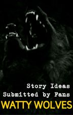 Story Ideas Submitted by Fans by WattyWolves