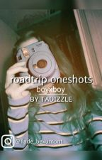 RoadTrip(TV) Oneshots - Boy×Boy + Requests by tadizzle