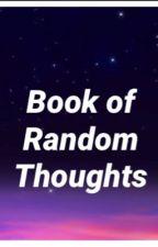 Book of Random thoughts and stuff  by kaiyoumidaku