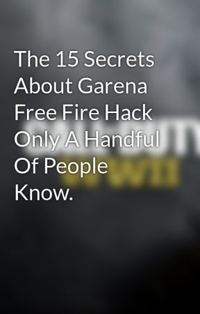 The 15 Secrets About Garena Free Fire Hack Only A Handful Of