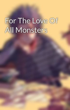 For The Love Of All Monsters by SpaceKidAesthetic