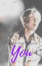I can't live without you. by Anonymous311005