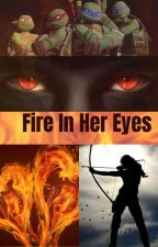 Fire In Her Eyes (A TMNT Story) by Imthebest2002