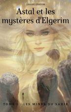 Astal et les mystères d'Elgerim : Les mines du Sahir by louise-lereun
