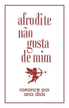 Afrodite Não Gosta De Mim by anny__dyas