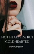 Not Heartless But Coldhearted by IamRoyaluxx
