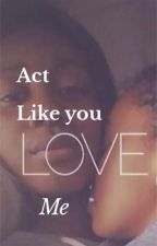 Act Like You Love Me (lesbian story) (reconstruction) by Eastsidestory