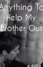 Anything To Help My Brother Out by morbid-eros