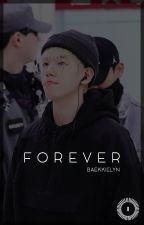 Forever » Baekhyun [Under Construction] by BaekkieLyn
