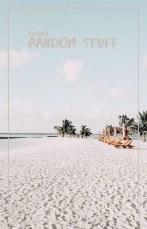 Random Stuff by xXDr3am_CatcherXx