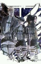 I was just a child (AOT x child!reader) by Forest_Star