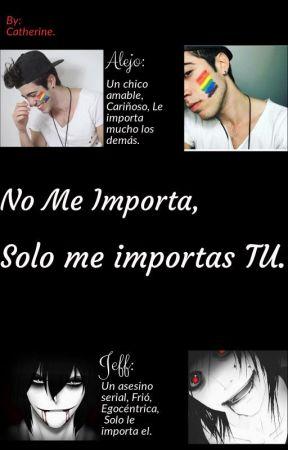 No Me Importa, Solo me importas TU. {Jeff The Killer Y Tu} by cachu456
