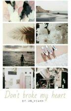 Don't Broke My Heart [complete] by ms_viann