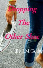 Dropping The Other Shoe by theguiltiespleasure
