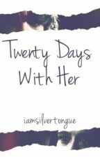 Twenty Days With Her (ON HOLD) by iamsilvertongue
