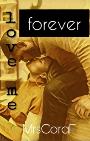 Love Me Forever |Ongoing...| by MrsCoraF