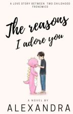 The reasons I adore you by choc0_0mallows