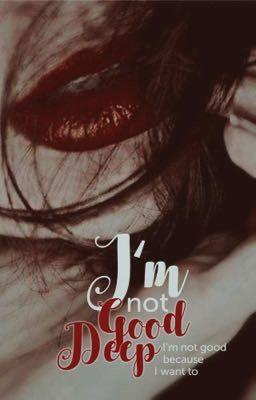 Đọc truyện I'm not good deep