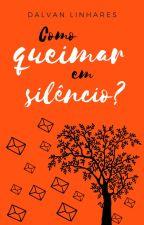 Como queimar em silêncio? by DalvanLinhares