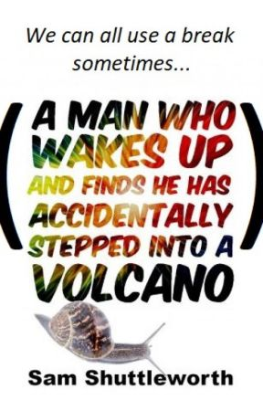 A Man Who Wakes Up and Finds he has Accidentally Stepped into a Volcano by SamShuttleworth