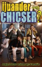 I Juander Why Chicser? [Completed] by Yananymouss