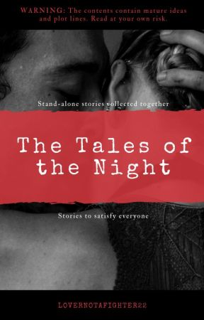 The Tales of the Night (MATURE) by LoverNotAFighter22