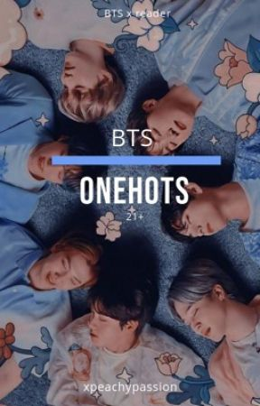 BTS oneshots - 21+ by xpeachypassionx