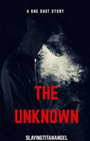 The Unknown  by SlayingTitanAngel