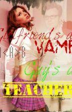 Girlfriend's A VAMP Guy's A TEACHER by CelticMemories