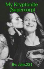 My Kryptonite (Supercorp) by Jules231