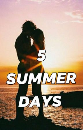 5 SUMMER DAYS by Walking_Meme_yep