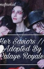 Her Saviors // Adopted By Palaye Royale 《ON HOLD》 by IamSarinaTaylorr