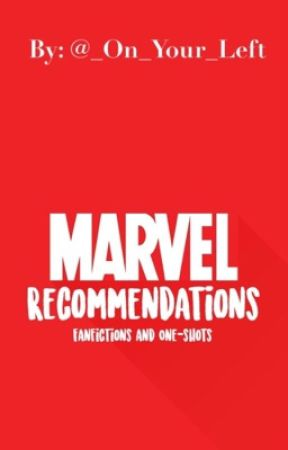 Marvel Recommendations         Fanfics/Oneshot by _On_Your_Left