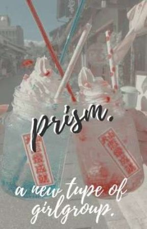 🌈┇PRISM - GIRLGROUP FIC. by solarflakes