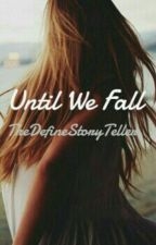 Until We Fall by TheDefineStoryTeller