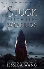 Stuck Between Worlds #Wattys2019 by jesswritesforfun