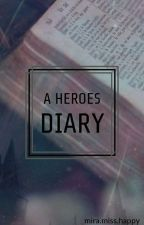 -A Heroes Diary- by MiraMissHappy