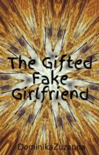 The Gifted Fake Girlfriend by DominikaZuzanna