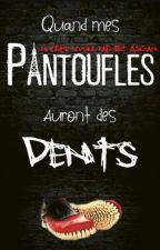 Quand mes Pantoufles auront des Dents by EstebanFtm