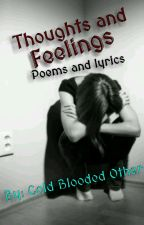 Thoughts and feelings - Poems and Lyrics by ColdBloodedOther
