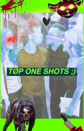tøp one shots ;) by cassisjesus