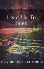 Lead Us To Eden by thy-ar-nt-jst-stries