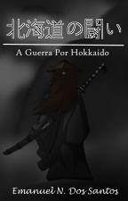 A Guerra Por Hokkaido by EmanuelNSantos