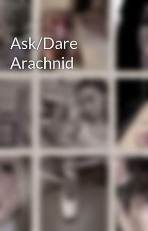 Ask/Dare  Arachnid by SavageDecepticon13