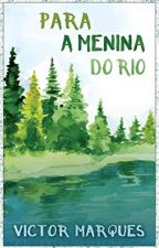 Para a menina do rio (COMPLETO) by ovictormarques