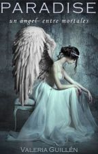 Paradise: un ángel entre mortales. by valeriaguillen1