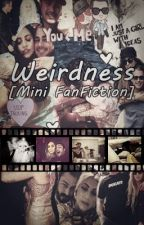 Weirdness [Mini FanFiction] by MonsterSWAGGER