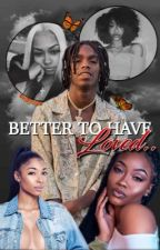 Better to Have Loved by indigotee