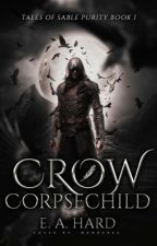 Crow Corpsechild | Tales of Sable Purity Book I by CannibalisticNecro